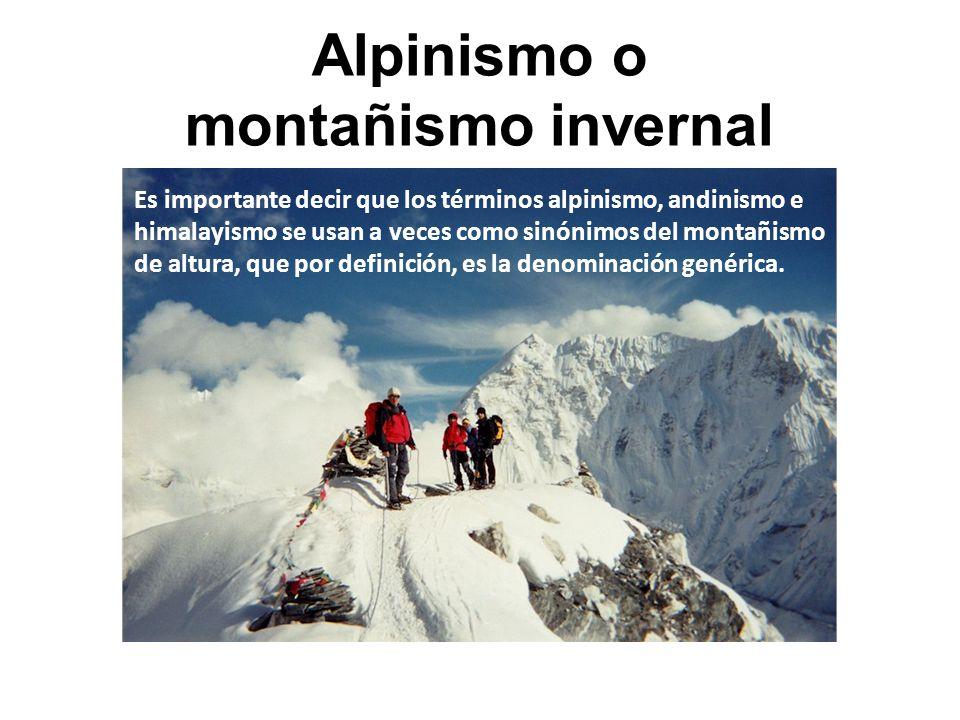 Alpinismo o montañismo invernal Es importante decir que los términos alpinismo, andinismo e himalayismo se usan a veces como sinónimos del montañismo