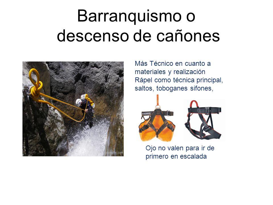 Barranquismo o descenso de cañones Ojo no valen para ir de primero en escalada Más Técnico en cuanto a materiales y realización Rápel como técnica pri
