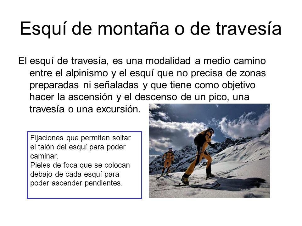 Esquí de montaña o de travesía El esquí de travesía, es una modalidad a medio camino entre el alpinismo y el esquí que no precisa de zonas preparadas
