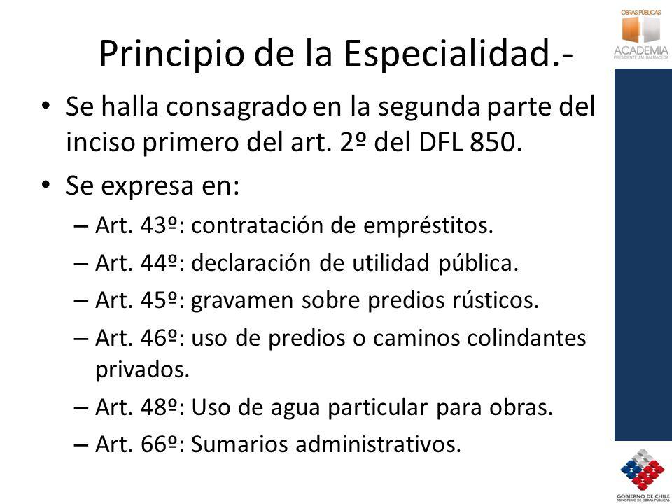 Principio de la Especialidad.- Se halla consagrado en la segunda parte del inciso primero del art. 2º del DFL 850. Se expresa en: – Art. 43º: contrata