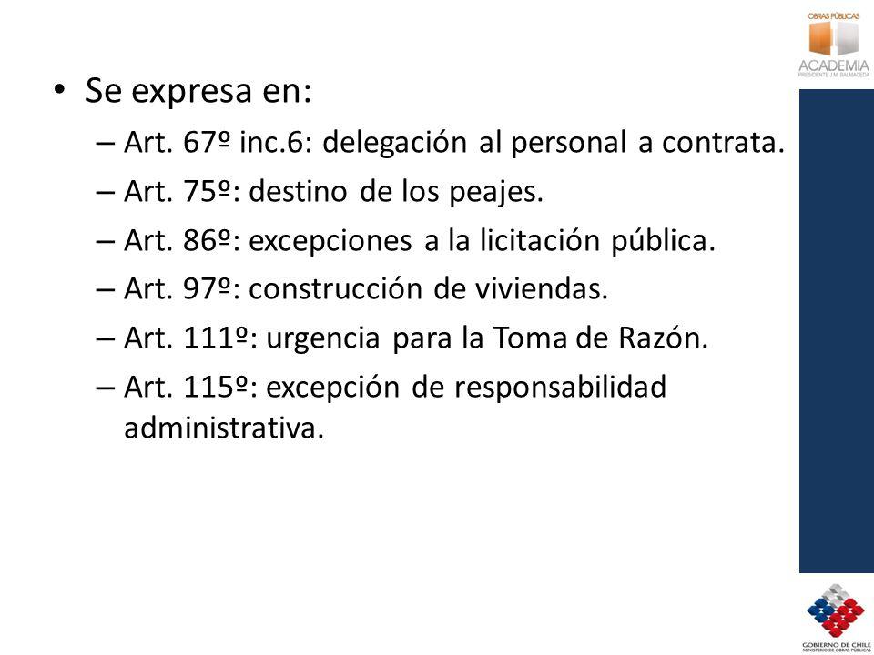 Se expresa en: – Art. 67º inc.6: delegación al personal a contrata. – Art. 75º: destino de los peajes. – Art. 86º: excepciones a la licitación pública
