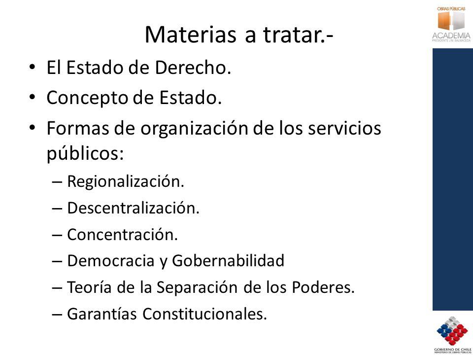Materias a tratar.- El Estado de Derecho. Concepto de Estado. Formas de organización de los servicios públicos: – Regionalización. – Descentralización