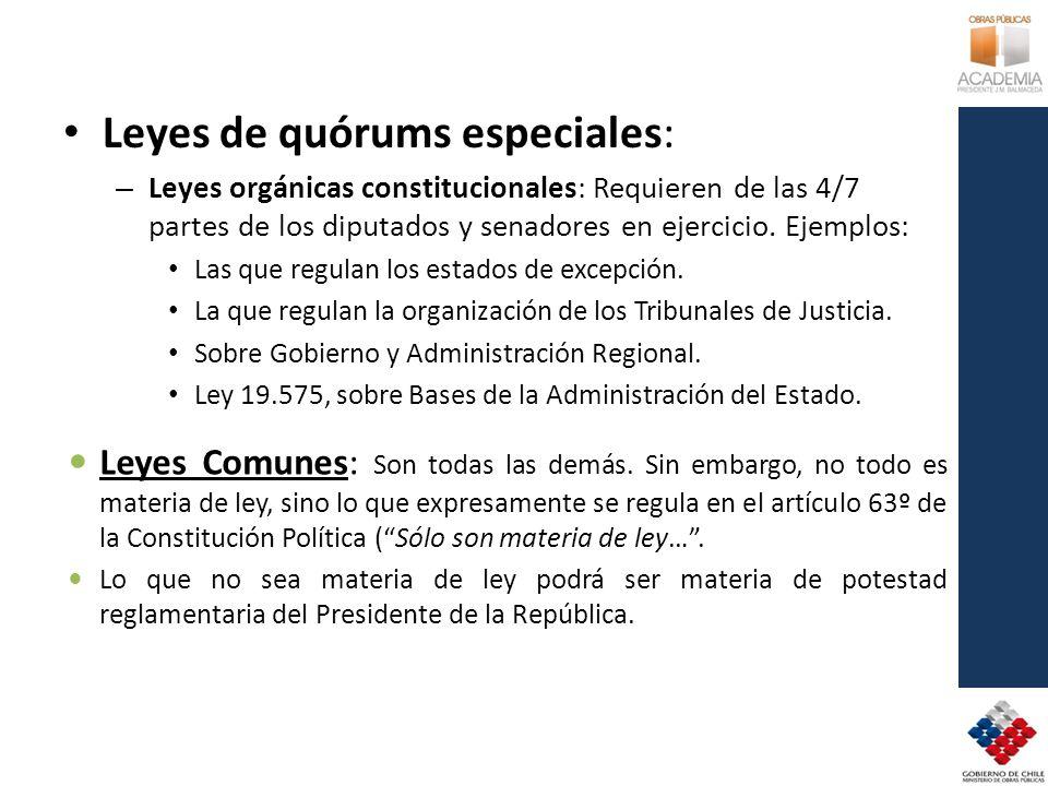 Leyes de quórums especiales: – Leyes orgánicas constitucionales: Requieren de las 4/7 partes de los diputados y senadores en ejercicio. Ejemplos: Las