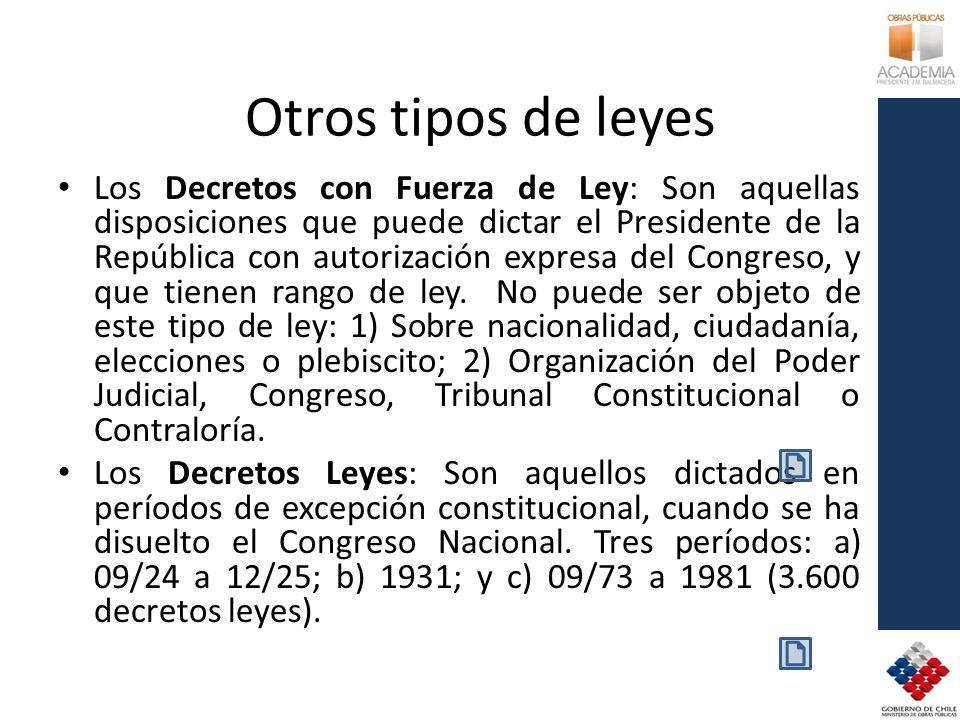 Otros tipos de leyes Los Decretos con Fuerza de Ley: Son aquellas disposiciones que puede dictar el Presidente de la República con autorización expresa del Congreso, y que tienen rango de ley.