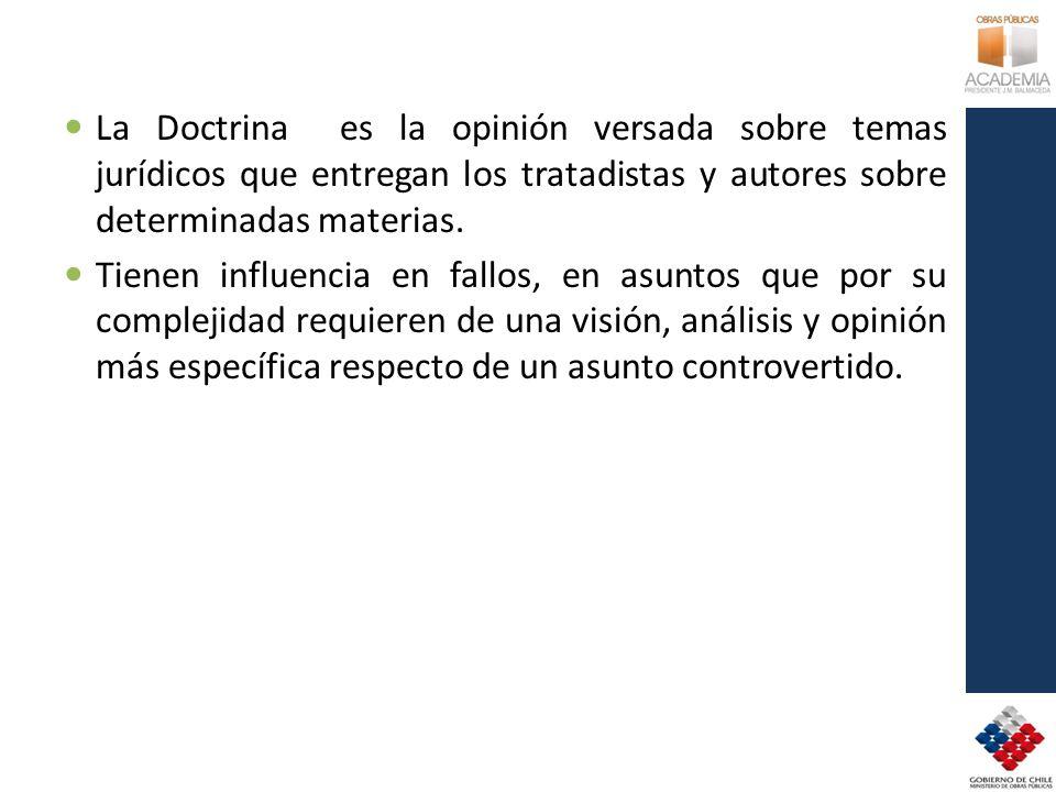 La Doctrina es la opinión versada sobre temas jurídicos que entregan los tratadistas y autores sobre determinadas materias. Tienen influencia en fallo