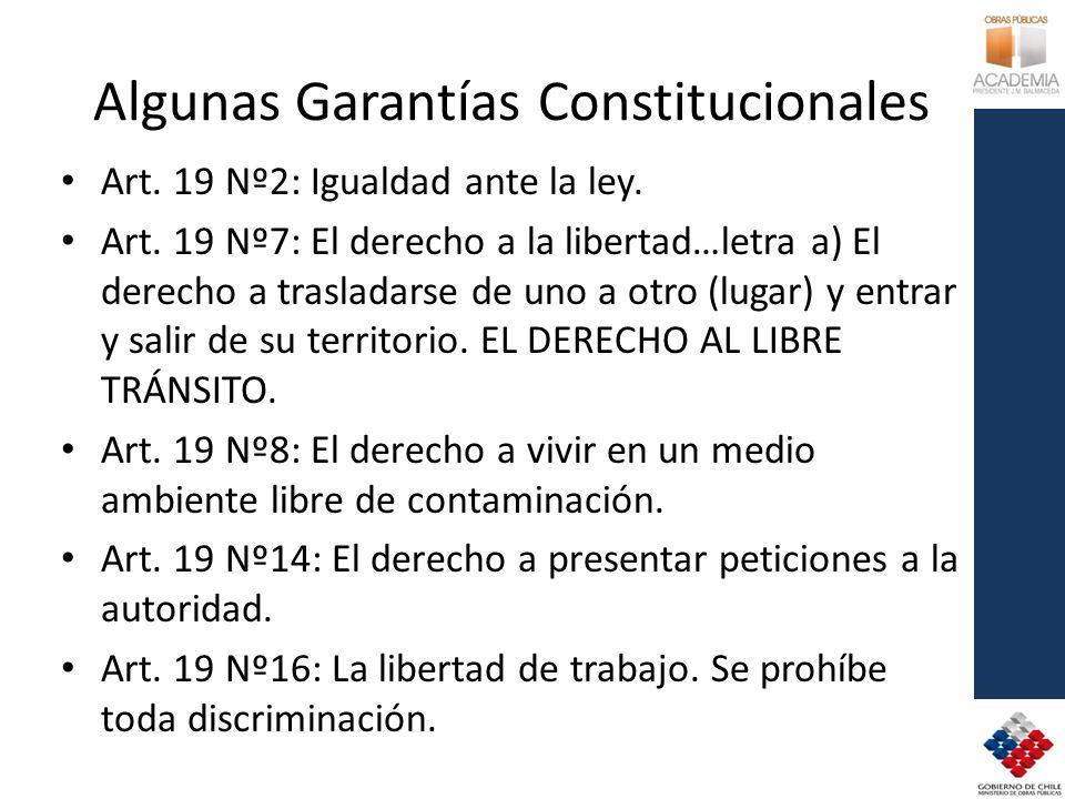 Algunas Garantías Constitucionales Art. 19 Nº2: Igualdad ante la ley. Art. 19 Nº7: El derecho a la libertad…letra a) El derecho a trasladarse de uno a