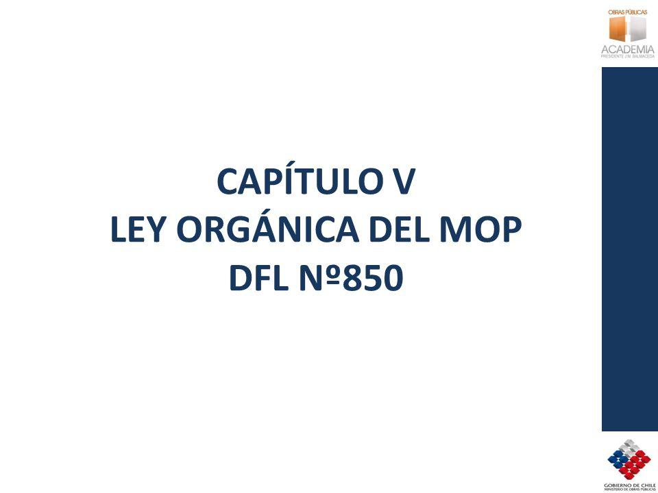 CAPÍTULO V LEY ORGÁNICA DEL MOP DFL Nº850