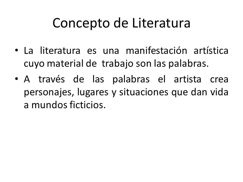 Concepto de Literatura La literatura es una manifestación artística cuyo material de trabajo son las palabras. A través de las palabras el artista cre