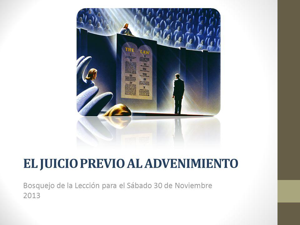 EL JUICIO PREVIO AL ADVENIMIENTO Bosquejo de la Lección para el Sábado 30 de Noviembre 2013