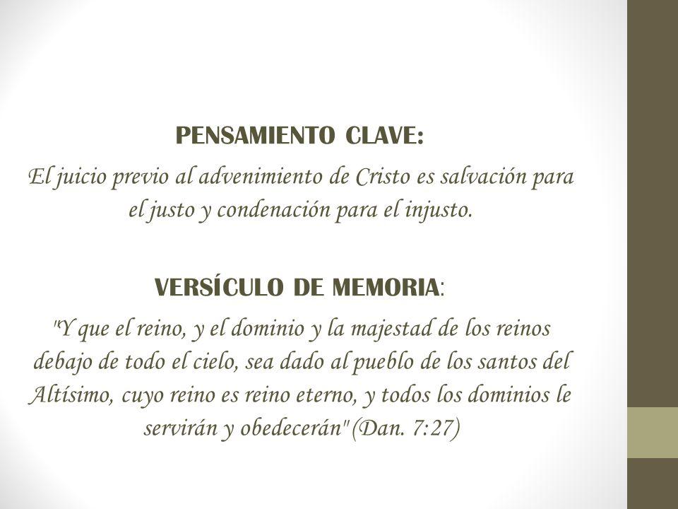 PENSAMIENTO CLAVE: El juicio previo al advenimiento de Cristo es salvación para el justo y condenación para el injusto. VERSÍCULO DE MEMORIA :