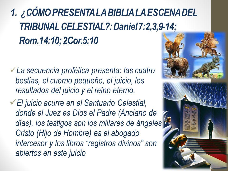 1. ¿CÓMO PRESENTA LA BIBLIA LA ESCENA DEL TRIBUNAL CELESTIAL?: Daniel 7:2,3,9-14; Rom.14:10; 2Cor.5:10 La secuencia profética presenta: las cuatro bes