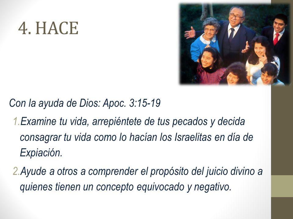 4. HACE Con la ayuda de Dios: Apoc. 3:15-19 1. Examine tu vida, arrepiéntete de tus pecados y decida consagrar tu vida como lo hacían los Israelitas e
