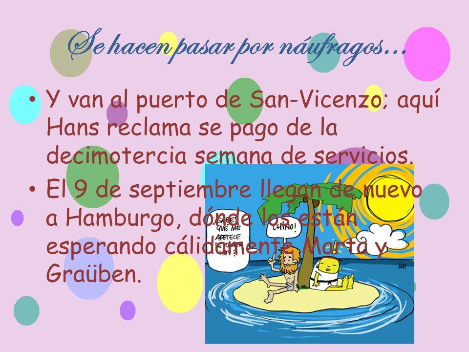 Se hacen pasar por náufragos… Y van al puerto de San-Vicenzo; aquí Hans reclama se pago de la decimotercia semana de servicios.