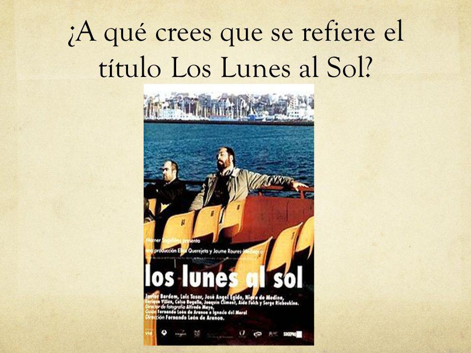 Dice León De Aranoa que: Su título siempre quiso ser una forma distinta de decir paro.