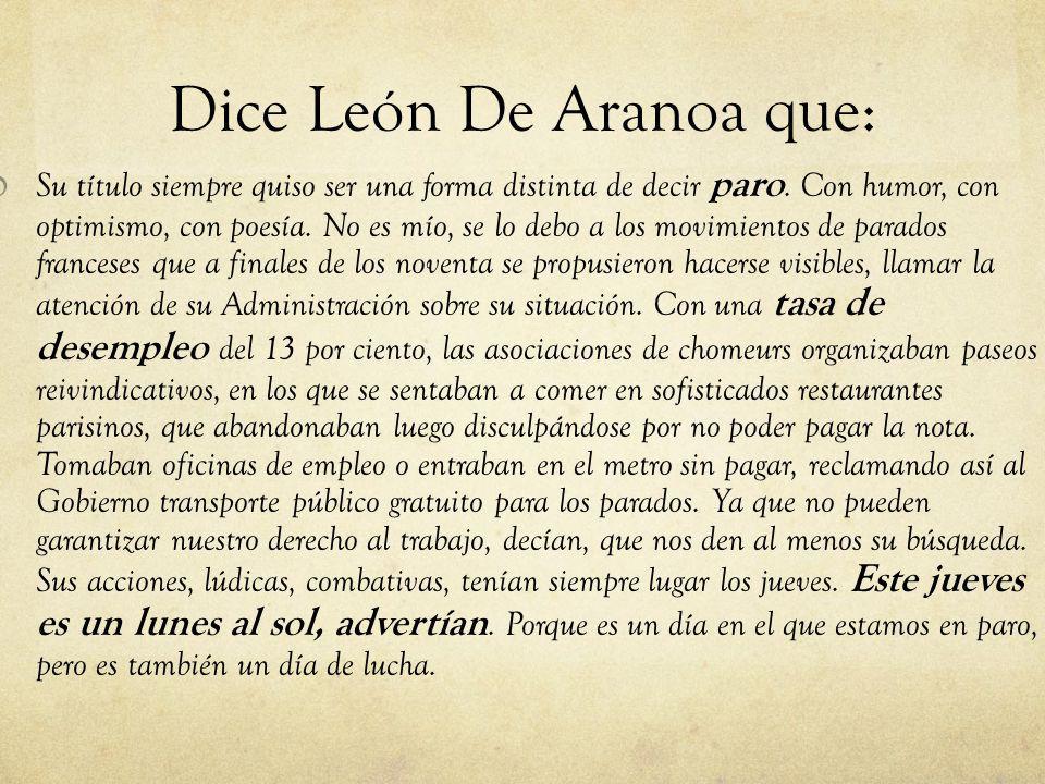 Dice León De Aranoa que: Su título siempre quiso ser una forma distinta de decir paro. Con humor, con optimismo, con poesía. No es mío, se lo debo a l