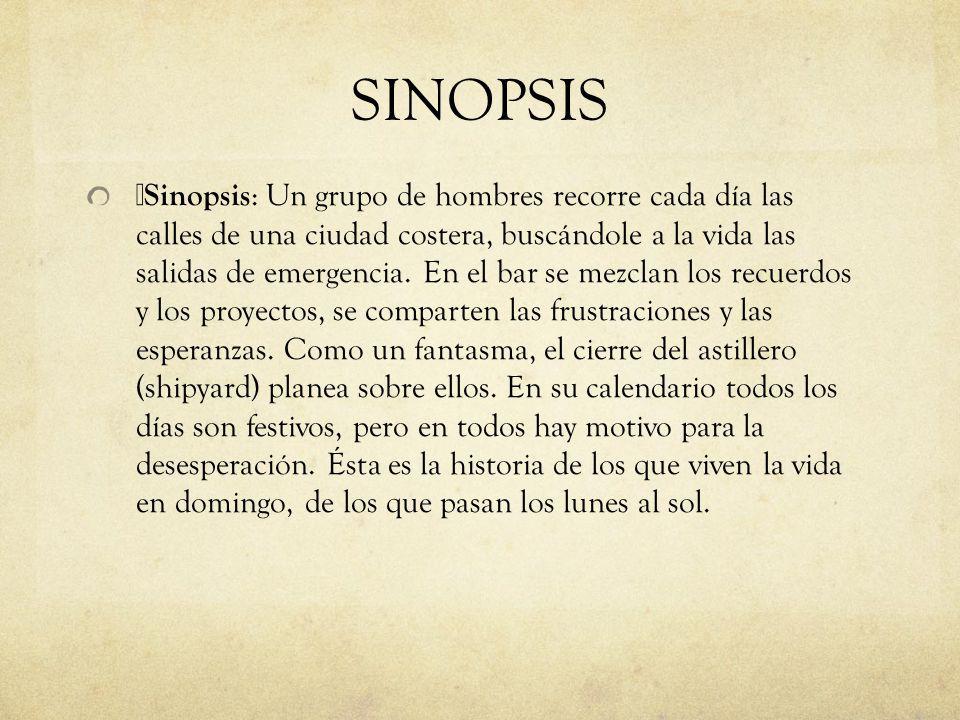 SINOPSIS Sinopsis : Un grupo de hombres recorre cada día las calles de una ciudad costera, buscándole a la vida las salidas de emergencia. En el bar s