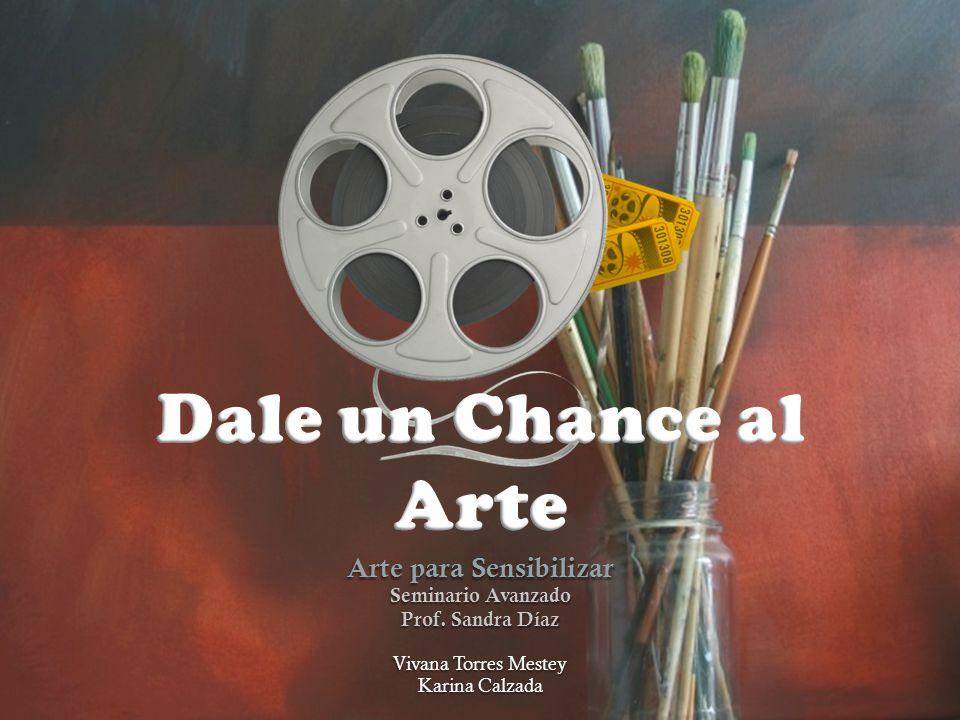 Arte para Sensibilizar Seminario Avanzado Prof. Sandra Díaz Vivana Torres Mestey Karina Calzada