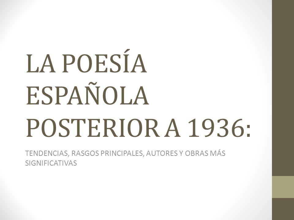 LA POESÍA ESPAÑOLA POSTERIOR A 1936: TENDENCIAS, RASGOS PRINCIPALES, AUTORES Y OBRAS MÁS SIGNIFICATIVAS