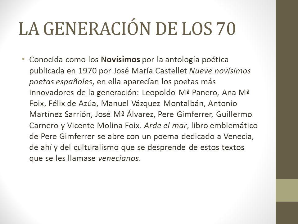 LA GENERACIÓN DE LOS 70 Conocida como los Novísimos por la antología poética publicada en 1970 por José María Castellet Nueve novísimos poetas español