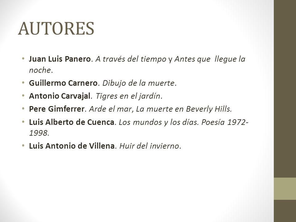AUTORES Juan Luis Panero. A través del tiempo y Antes que llegue la noche. Guillermo Carnero. Dibujo de la muerte. Antonio Carvajal. Tigres en el jard