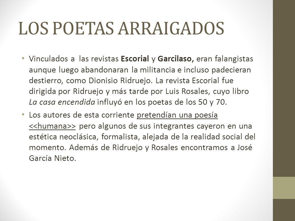 LOS POETAS DESARRAIGADOS Vinculados a las revistas Proel, Corcel y Espadaña, querían proclamar una poesía existencial y social, muy cercana a la de Hijos de la ira de Dámaso Alonso.