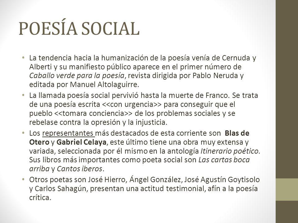POESÍA SOCIAL La tendencia hacia la humanización de la poesía venía de Cernuda y Alberti y su manifiesto público aparece en el primer número de Caball