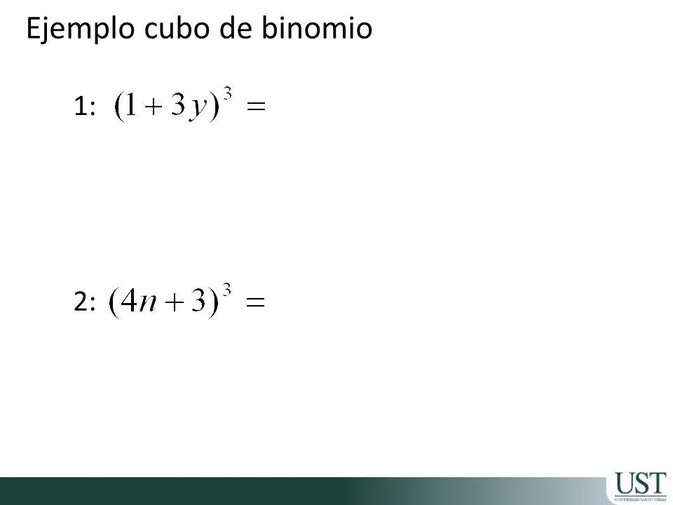 Ejemplo cubo de binomio 1: 2: