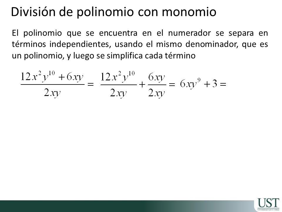 División de polinomio con monomio El polinomio que se encuentra en el numerador se separa en términos independientes, usando el mismo denominador, que es un polinomio, y luego se simplifica cada término