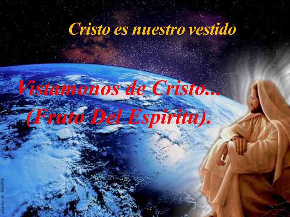 Cristo es nuestro vestido Vistamonos de Cristo... (Fruto Del Espiritu).
