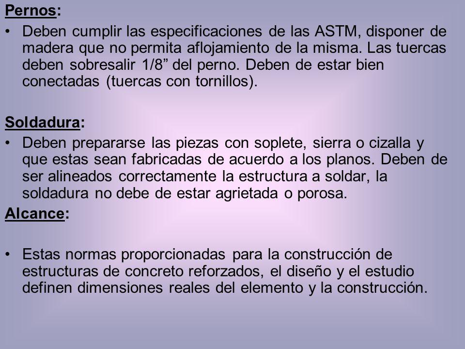 Pernos: Deben cumplir las especificaciones de las ASTM, disponer de madera que no permita aflojamiento de la misma. Las tuercas deben sobresalir 1/8 d