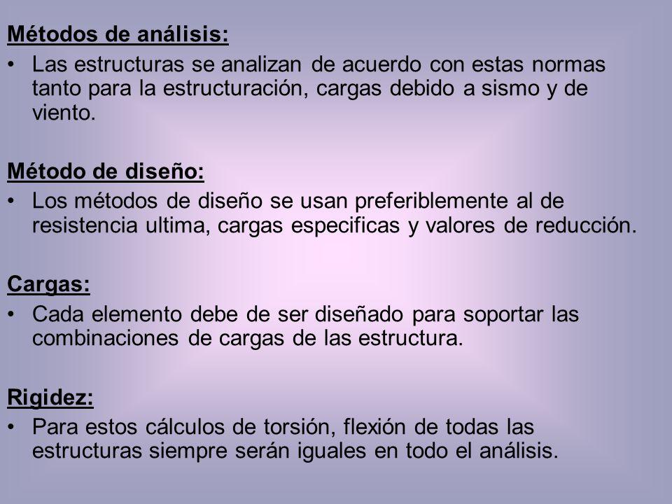 Métodos de análisis: Las estructuras se analizan de acuerdo con estas normas tanto para la estructuración, cargas debido a sismo y de viento. Método d