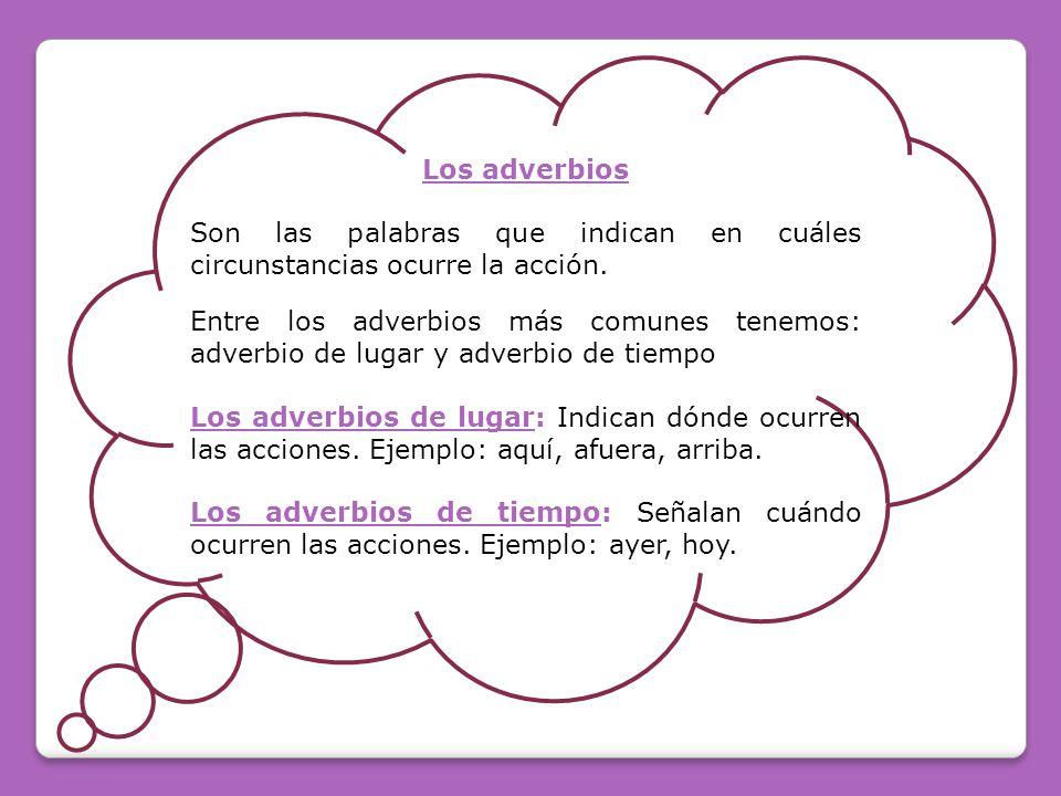 Los adverbios Son las palabras que indican en cuáles circunstancias ocurre la acción.