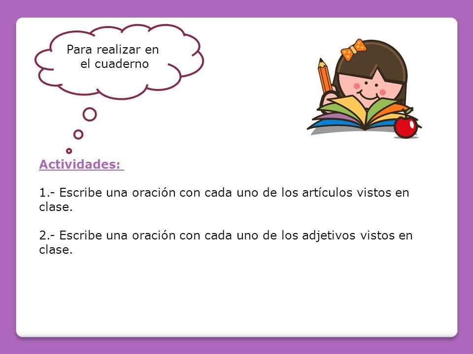 Actividades: 1.- Escribe una oración con cada uno de los artículos vistos en clase.