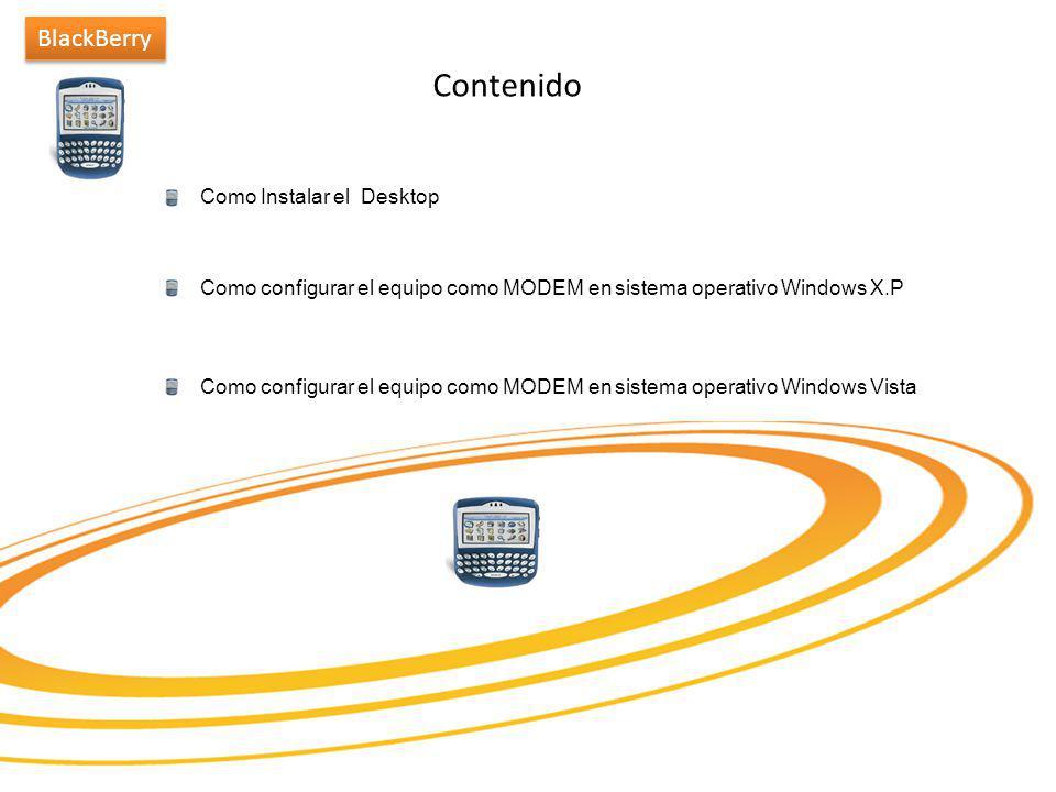 A continuación se presentara los siguientes pasos para configurar el equipo BlackBerry como MODEM, en sistema operativo Windows XP.