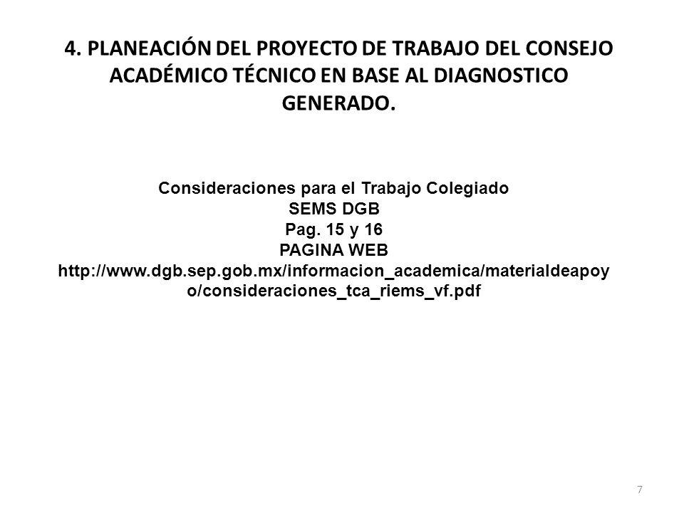 7 4. PLANEACIÓN DEL PROYECTO DE TRABAJO DEL CONSEJO ACADÉMICO TÉCNICO EN BASE AL DIAGNOSTICO GENERADO. Consideraciones para el Trabajo Colegiado SEMS