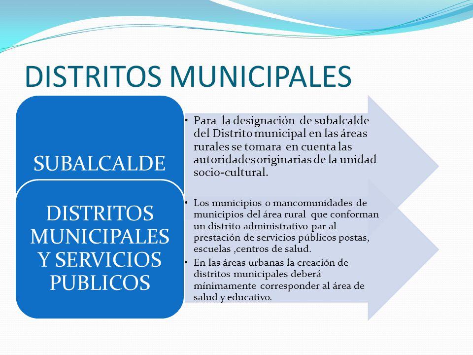 DISTRITOS MUNICIPALES Para la designación de subalcalde del Distrito municipal en las áreas rurales se tomara en cuenta las autoridades originarias de la unidad socio-cultural.