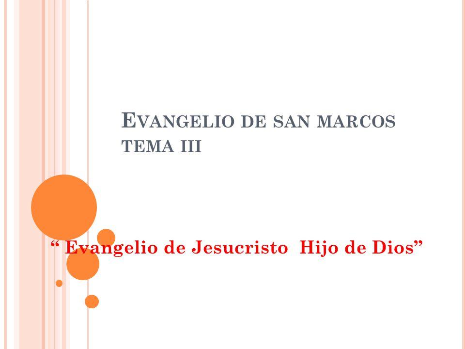 E VANGELIO DE SAN MARCOS TEMA III Evangelio de Jesucristo Hijo de Dios