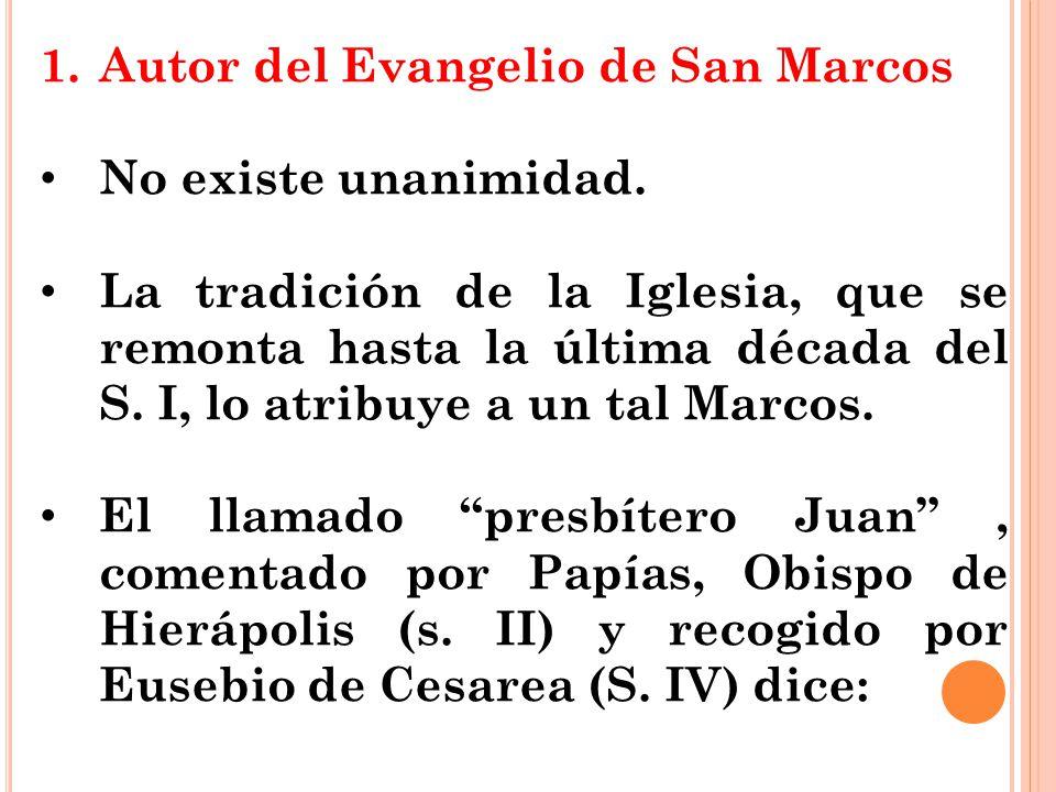 1.Autor del Evangelio de San Marcos No existe unanimidad. La tradición de la Iglesia, que se remonta hasta la última década del S. I, lo atribuye a un