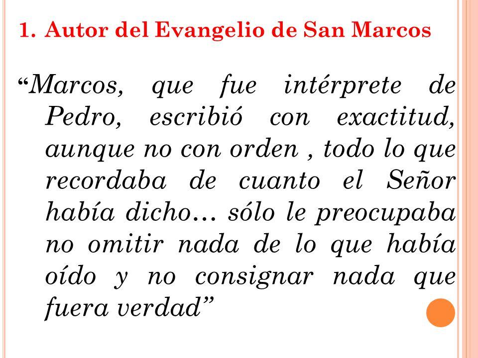 1.Autor del Evangelio de San Marcos Marcos, que fue intérprete de Pedro, escribió con exactitud, aunque no con orden, todo lo que recordaba de cuanto