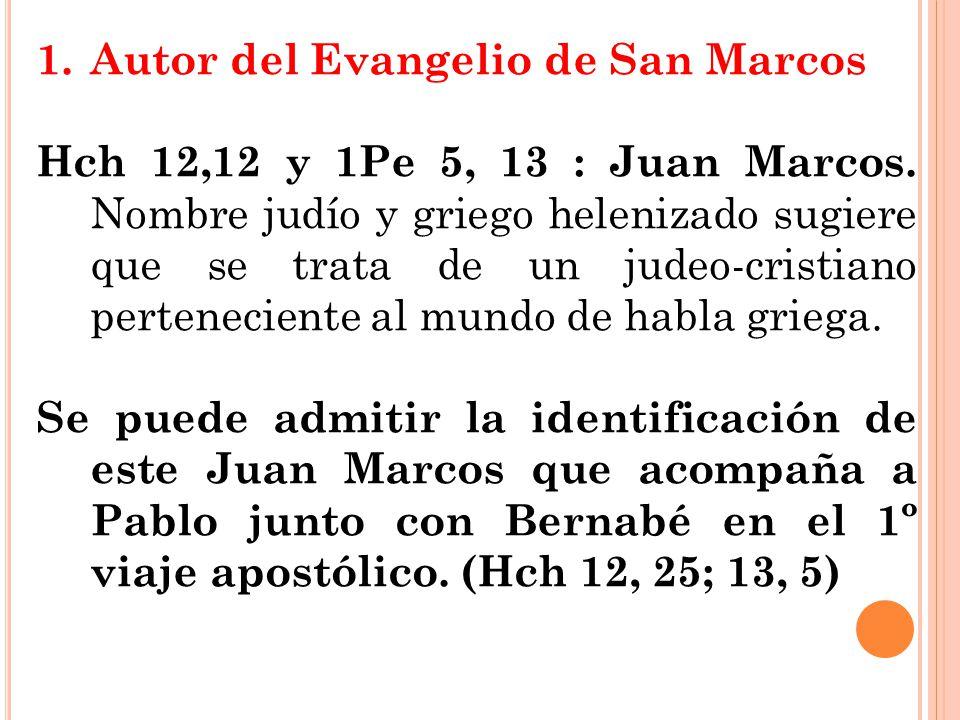 1.Autor del Evangelio de San Marcos Hch 12,12 y 1Pe 5, 13 : Juan Marcos. Nombre judío y griego helenizado sugiere que se trata de un judeo-cristiano p