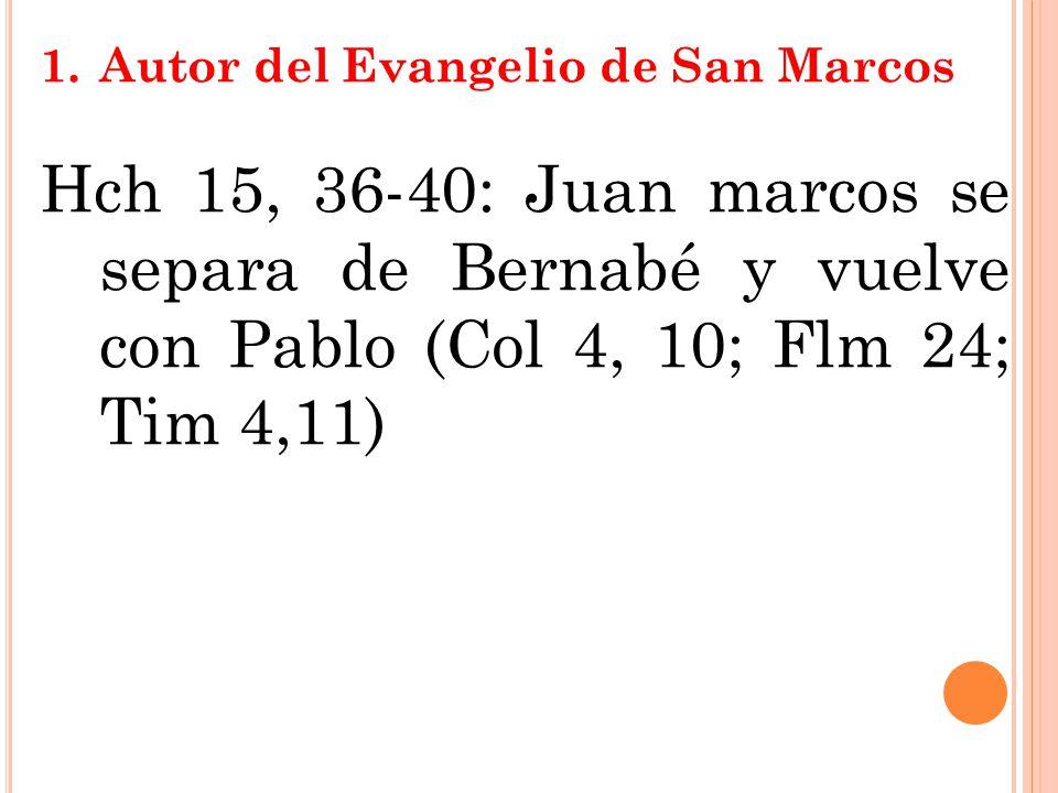 1.Autor del Evangelio de San Marcos Hch 15, 36-40: Juan marcos se separa de Bernabé y vuelve con Pablo (Col 4, 10; Flm 24; Tim 4,11)