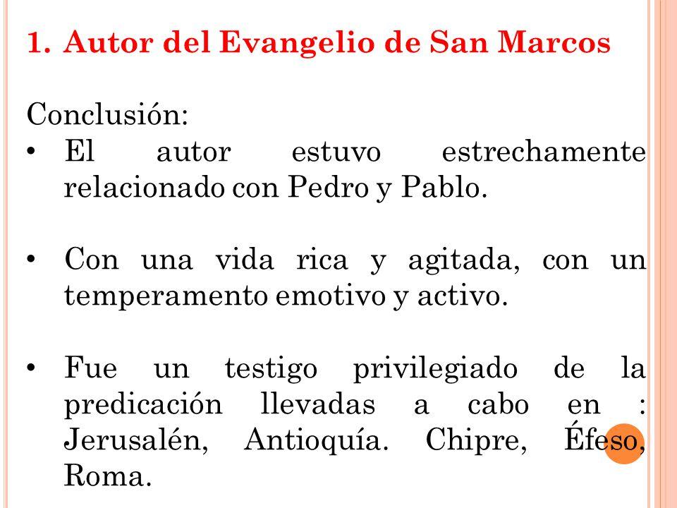 1.Autor del Evangelio de San Marcos Conclusión: El autor estuvo estrechamente relacionado con Pedro y Pablo. Con una vida rica y agitada, con un tempe