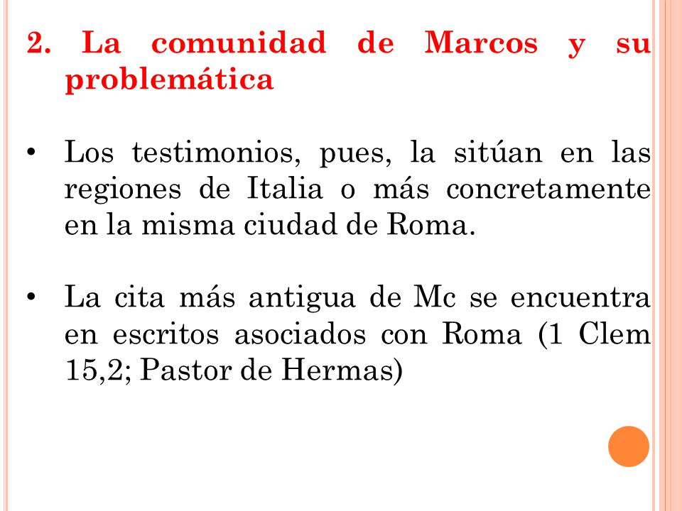 2. La comunidad de Marcos y su problemática Los testimonios, pues, la sitúan en las regiones de Italia o más concretamente en la misma ciudad de Roma.