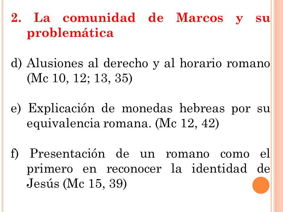 2. La comunidad de Marcos y su problemática d) Alusiones al derecho y al horario romano (Mc 10, 12; 13, 35) e) Explicación de monedas hebreas por su e