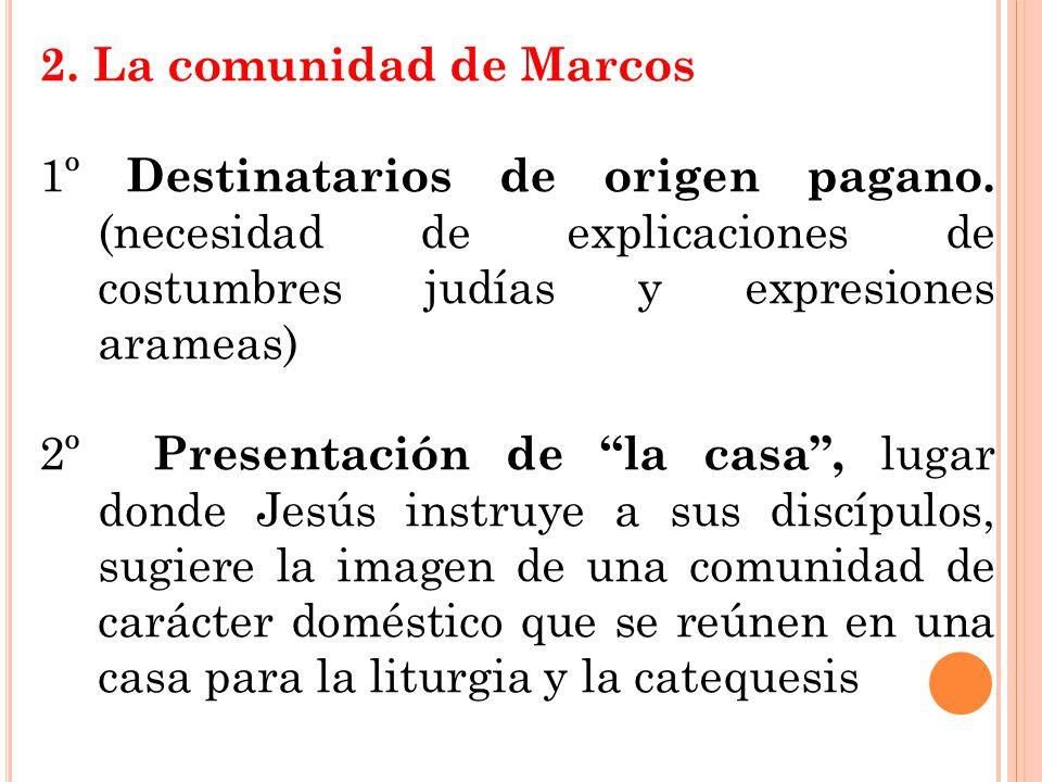 2. La comunidad de Marcos 1º Destinatarios de origen pagano. (necesidad de explicaciones de costumbres judías y expresiones arameas) 2º Presentación d