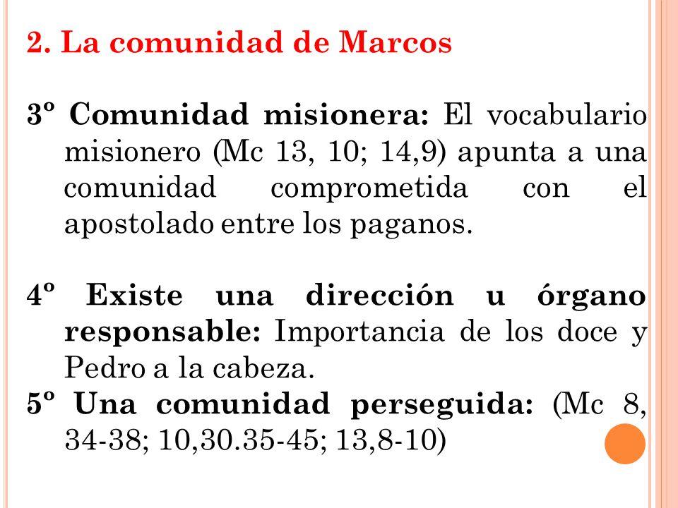 2. La comunidad de Marcos 3º Comunidad misionera: El vocabulario misionero (Mc 13, 10; 14,9) apunta a una comunidad comprometida con el apostolado ent