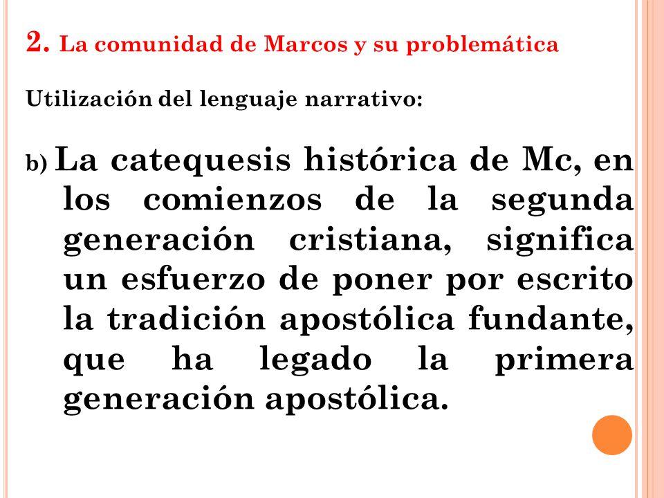 2. La comunidad de Marcos y su problemática Utilización del lenguaje narrativo: b) La catequesis histórica de Mc, en los comienzos de la segunda gener