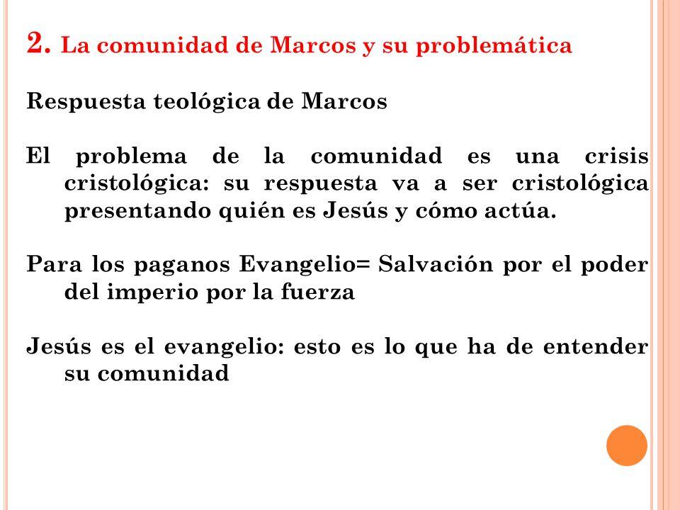 2. La comunidad de Marcos y su problemática Respuesta teológica de Marcos El problema de la comunidad es una crisis cristológica: su respuesta va a se