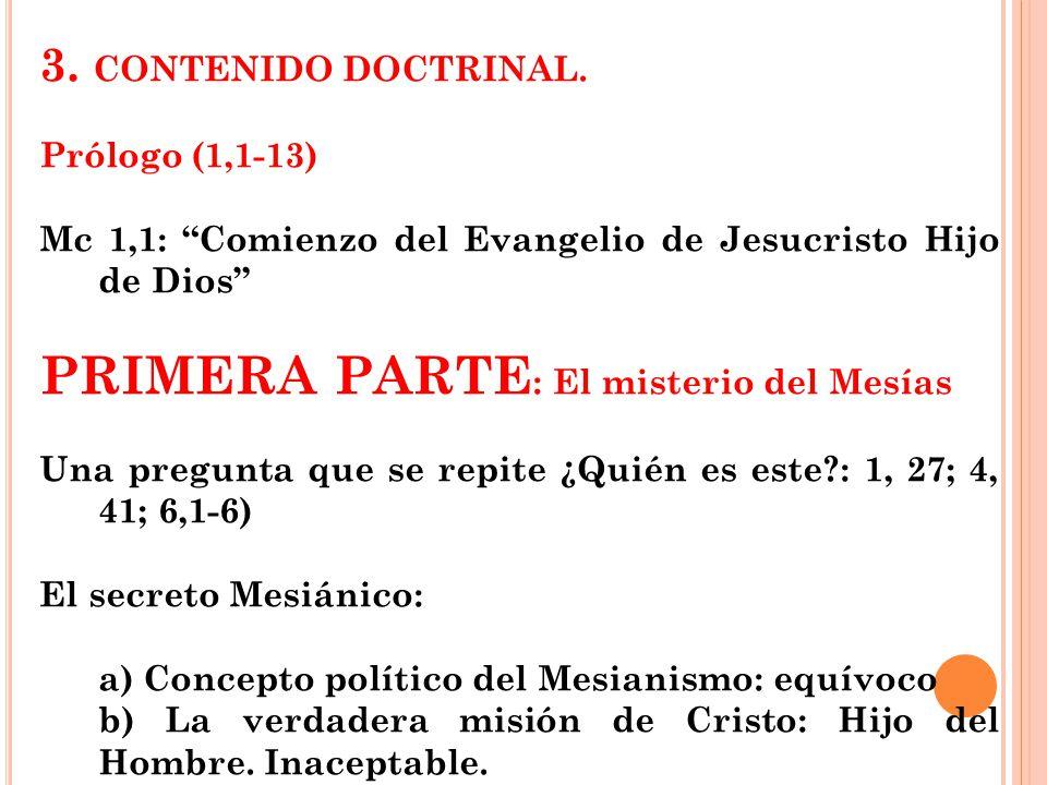 3. CONTENIDO DOCTRINAL. Prólogo (1,1-13) Mc 1,1: Comienzo del Evangelio de Jesucristo Hijo de Dios PRIMERA PARTE : El misterio del Mesías Una pregunta