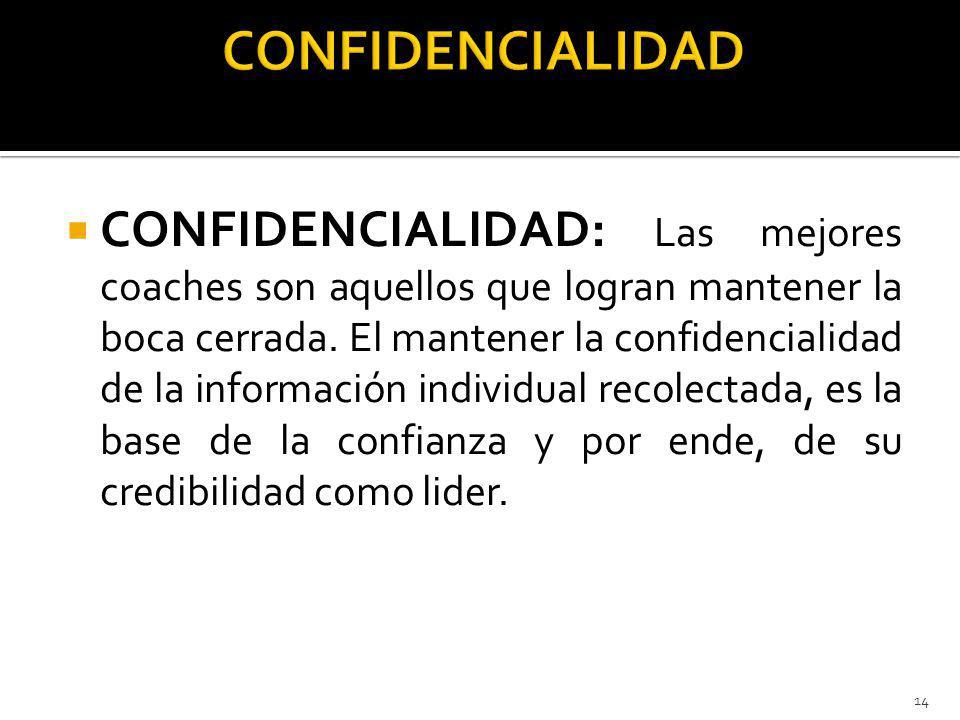 CONFIDENCIALIDAD: Las mejores coaches son aquellos que logran mantener la boca cerrada. El mantener la confidencialidad de la información individual r